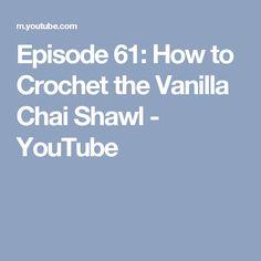 Episode 61: How to Crochet the Vanilla Chai Shawl - YouTube