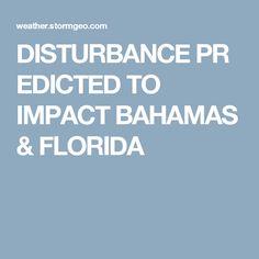 DISTURBANCEPREDICTED TO IMPACT BAHAMAS & FLORIDA