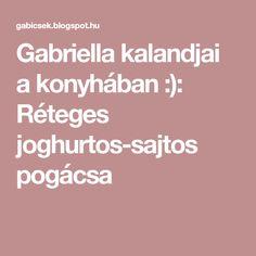 Gabriella kalandjai a konyhában :): Réteges joghurtos-sajtos pogácsa Chef Recipes, Cooking