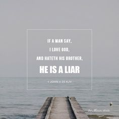If a man say, I love God, and hateth his brother, he is a liar: for he that loveth not his brother whom he hath seen, how can he love God whom he hath not seen?https://play.google.com/store/apps/details?id=bibleverses.bibleverse.bible.biblia.verse.devotion&referrer=utm_source%3D21MinuteBibleVodPinterestShare%26utm_medium%3Dcpi