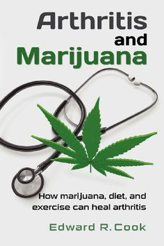 Arthritis and Marijuana: How marijuana, diet, and exercise can heal arthritis by Edward R. Cook,http://www.amazon.com/dp/1479381543/ref=cm_sw_r_pi_dp_t9dusb02FV4M2KBW