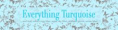 Everything Turquoise is a shopping blog devoted to everything turquoise, teal, robin's egg blue, aqua, sky blue, seafoam green, and ocean blue.