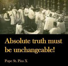 Pope St Pius X The truth can never contradict itself. Or it was never the truth! Logic-BAM!