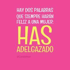"""""""Hay dos #Palabras que siempre harán #Feliz a una #Mujer: Has #Adelgazado"""". #Citas #Frases @Candidman"""