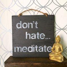 Don't Hate ... Meditate Sign / Yoga Decor / Bohemian Decor / Hippie Decor