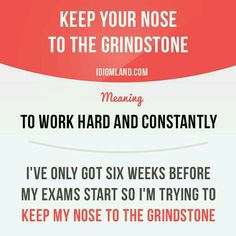 Keep Your Nose To The Grindstone