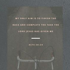 But none of these things move me; nor do I count my life dear to myself, so that I may finish my race with joy, and the ministry which I received from the Lord Jesus, to testify to the gospel of the grace of God. http://bible.com/114/act.20.24.NKJV