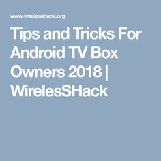 Tips and Tricks For Android TV Box Owners 2018   WirelesSHack