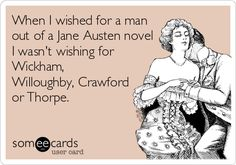 When I wished for a man out of a Jane Austen novel I wasn't wishing for Wickham, Willoughby, Crawford or Thorpe. | Breakup Ecard
