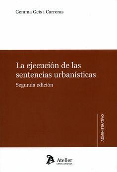 La ejecución de las sentencias urbanísticas / Gemma Geis i Carreras ; prólogo de Joan M. Trayter Jiménez. - Barcelona : Atelier, D.L. 2013
