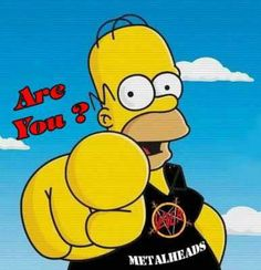 Yes Homer, I am! \m/