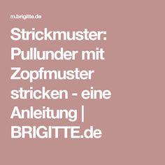 Strickmuster: Pullunder mit Zopfmuster stricken - eine Anleitung | BRIGITTE.de