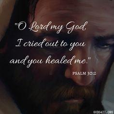 Psalm 30:2   Bible Verses Gods Love Quotes, Quotes About God, Quotes About Strength, Bible Verses Quotes, Bible Scriptures, Faith Quotes, Bible Words, Prayer For Guidance, Jesus Christus