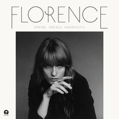 Florence + The Machine - How Big, How Blue, How Beautiful    florence is a badass