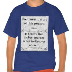 The truest nature: journey discover oneself know tshirts