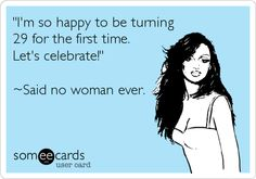 """Free and Funny Birthday Ecard: """"I'm so happy to be turning 29 for the first time. Create and send your own custom Birthday ecard. His Smile Quotes, Best Quotes, Funny Quotes, Qoutes, Birthday Girl Quotes, Happy Birthday, Lets Celebrate, Thoughts And Feelings, E Cards"""