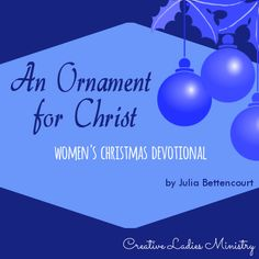 Ornament for Christ Christmas:Devotional by Julia Bettencourt #christmas #ladiesministry