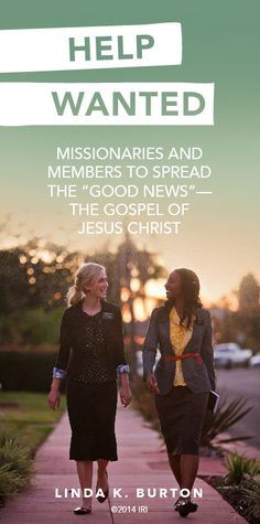 "Help Wanted: Missionaries and members to spread the ""good news""—the gospel of Jesus Christ. —Linda K. Burton"