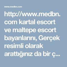 http://www.medbn.com kartal escort ve maltepe escort bayanlarını, Gerçek resimli olarak arattığınız da bir çok sahte site çıkmaktadır. medbn.com ile gerçek resimli escort bayanlara ulaşabilir ve görüşme sağlayabilirsiniz. kadıköy escort denilince akla ilk gelen site şüphesiz ki; medbn.com 'dur. #kadıköy #kartal #maltepe #escort