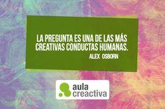 """Pensamiento Creactivo: """"La pregunta es una de las más creativas conductas humanas"""" (Alex Osborn)"""