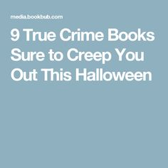 9 True Crime Books Sure to Creep You Out This Halloween