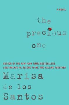 The Precious One - Marisa de los Santos's new one. Looking forward to this one!