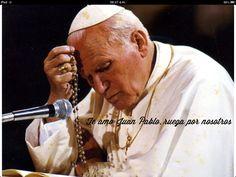 Te amo Juan Pablo, ruega por nosotros a Dios