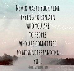 Don't waste precious time on those intent on misunderstanding you