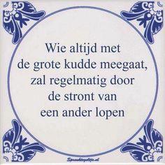 Een tegeltjeswijsheid is een spreekwoord of een gezegde dat op een wandtegel te vinden is. Meestal worden Delfts blauwe tegeltjes hiervoor ...
