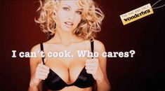 [Ads: sex sells] I can't cook. Who cares? Dita Von Teese, Vintage Bra, Vintage Lingerie, Eva Herzigova, Gender Binary, Who Cares, Funny Ads, Funny Commercials, Underwear