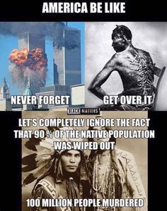 never forget - get over it - lets completely ignore the fact that of the native population was wiped out. 100 million people murdered. Pray For Venezuela, Faith In Humanity, Social Issues, History Facts, Get Over It, Black History, American History, In This World, Feminism