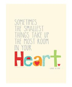 sometimes the smallest things take up the most room in your heart. ~winnie the pooh #artprint #zulily #ad *LOVE