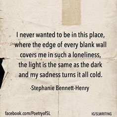 I never wanted to be in this place, where the edge of every blank wall covers me #stephaniebennetthenry #poem #poetry