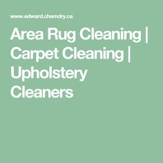 Area Rug Cleaning   Carpet Cleaning   Upholstery Cleaners