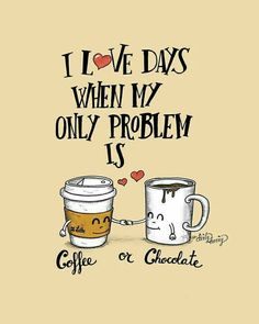 """Ilustracion """"I love days when my only problem is coffee or chocolate"""" de Dirty Harry Funny Chocolate Quotes, Chocolate Humor, Chocolate Coffee, Chocolate Dreams, Happy Coffee, I Love Coffee, Best Coffee, Coffee Quotes, Coffee Humor"""