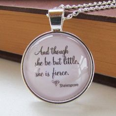 A Shakespeare quote glass cabochon necklace. Quote reads: 'And though she but little, she is fierce.''' Perfect for any occasion and makes the perfect gift for a friend or loved one. Glass Necklace, Dog Tag Necklace, She Is Fierce, Shakespeare, Silver Necklaces, Book Lovers, Flask, Gold, Gifts