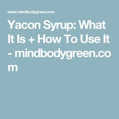 Yacon Syrup: What It Is + How To Use It - mindbodygreen.com