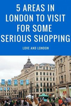 5 Areas in London to Visit for Some Serious Shopping. Where to go shopping when you visit London!