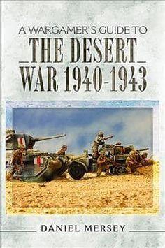 A Wargamer's Guide to the Desert War 1940–1943