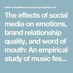 The effects of social media on emotions, brand relationship quality, and word of mouth: An empirical study of music festival attendees