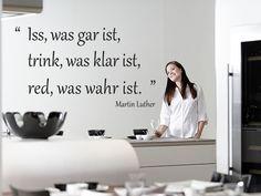 Wandtattoo Iss, was gar ist, trink was klar ist, red, was war ist. - Martin Luther