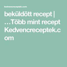 beküldött recept   …Több mint recept Kedvencreceptek.com Mint, Peppermint
