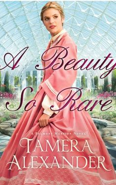 A Beauty So Rare by Tamera Alexander - on my wishlist for when it comes out. Second in the Belmont Mansion series.