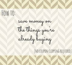 How to Save Money on the Things You're Already Buying
