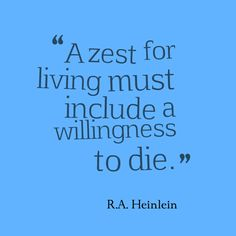 """""""A zest for living must include a willingness to die."""" R.A. Heinlein #quotes"""