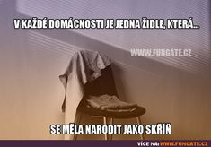 V každé domácnosti je jedna židle, která…  #fungatecz English Jokes, Story Quotes, Best Memes, Funny Texts, The Funny, True Stories, I Laughed, Quotations, Haha