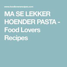 MA SE LEKKER HOENDER PASTA - Food Lovers Recipes