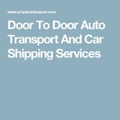 Door To Door Auto Transport And Car Shipping Services