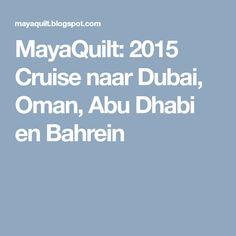 MayaQuilt: 2015  Cruise naar Dubai, Oman, Abu Dhabi en Bahrein Abu Dhabi, Dubai, Cruise, Travel, Viajes, Cruises, Destinations, Traveling, Trips