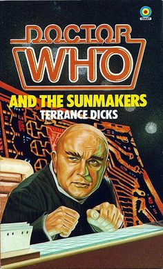 Doctor Who Paperback, Doctor Who and the Sunmakers by Terrance Dicks, A Target Book, Copyright 1982.